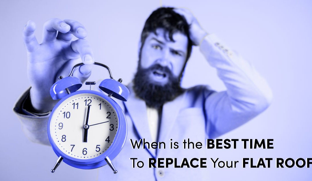 When is the Best Time To Replace Your Flat Roof?