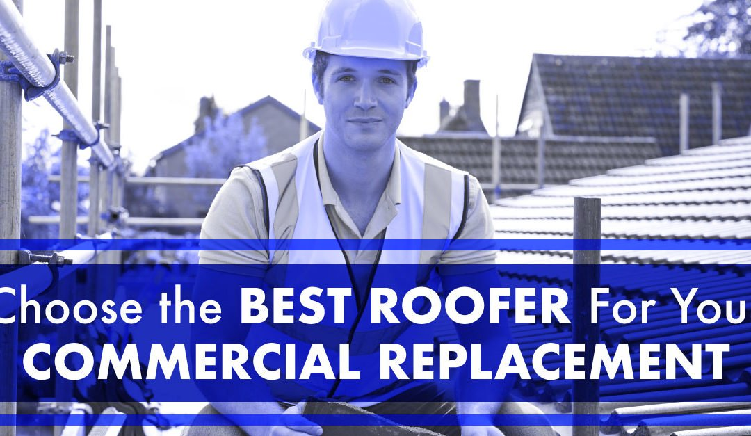 Choose the Best Roofer for Your Commercial Replacement
