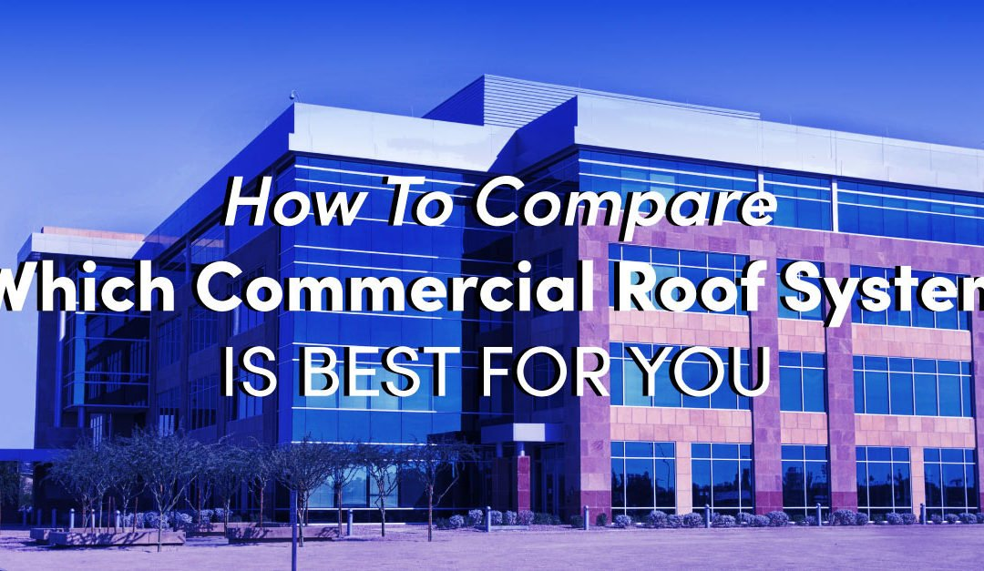 How To Compare Which Commercial Roof System Is Best For You