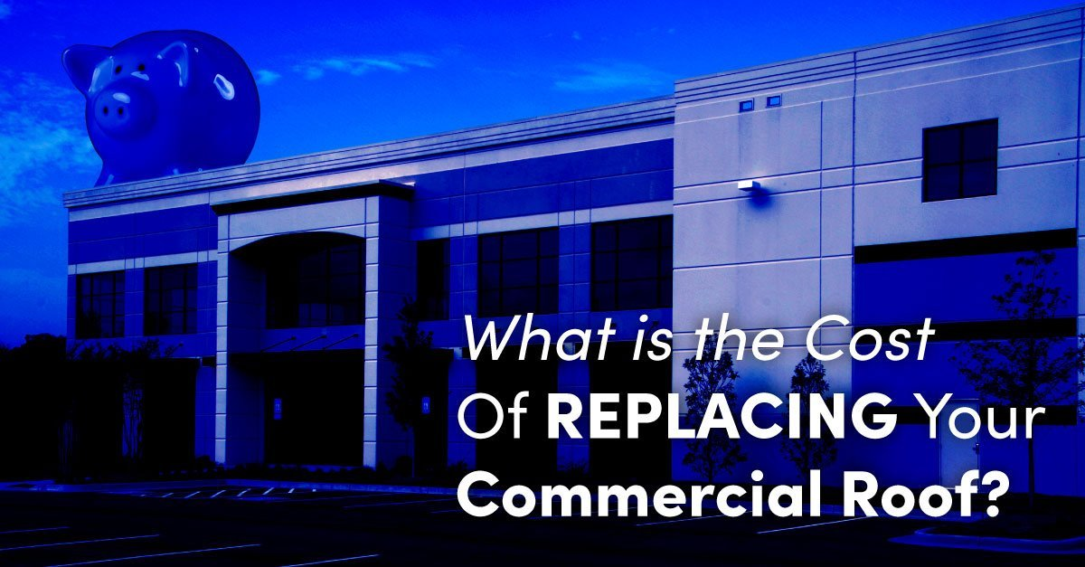 What Is The Cost Of Replacing Your Commercial Roof