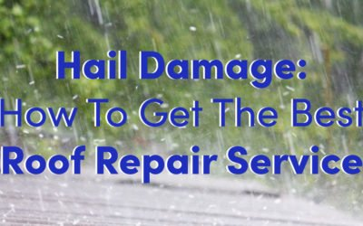 Hail Damage: How To Get The Best Roof Repair Service