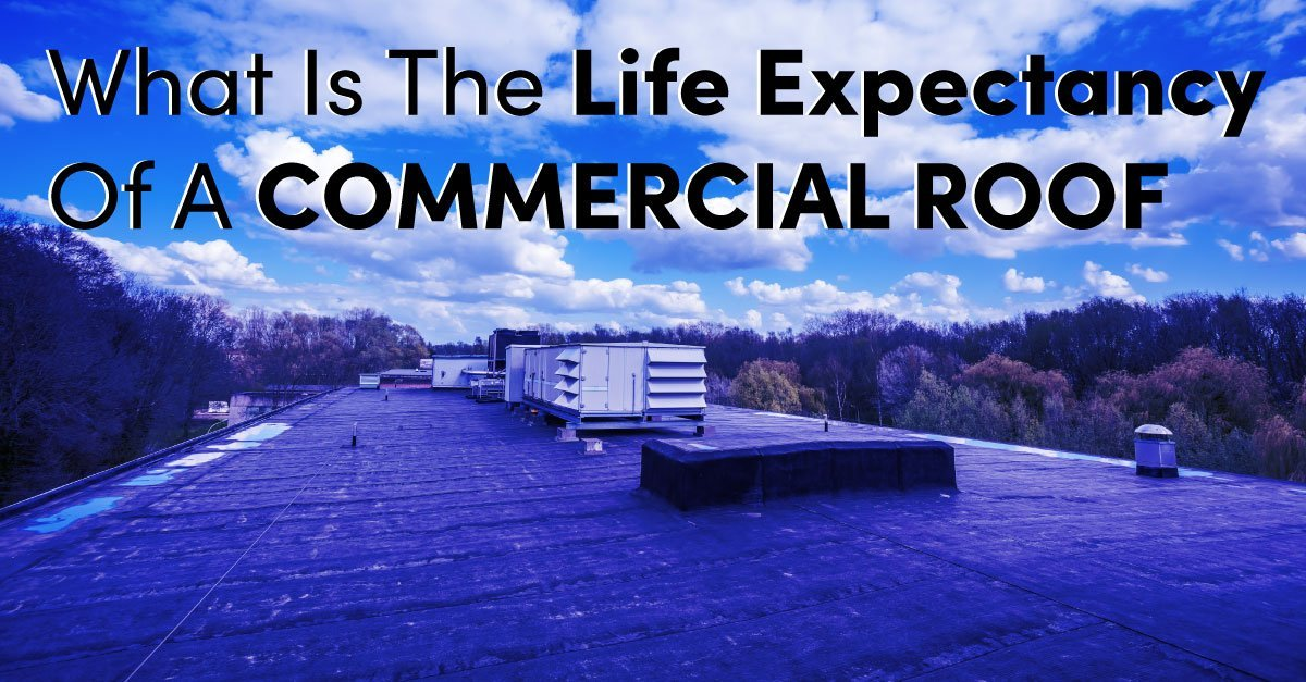 What Is The Life Expectancy Of A Commercial Roof