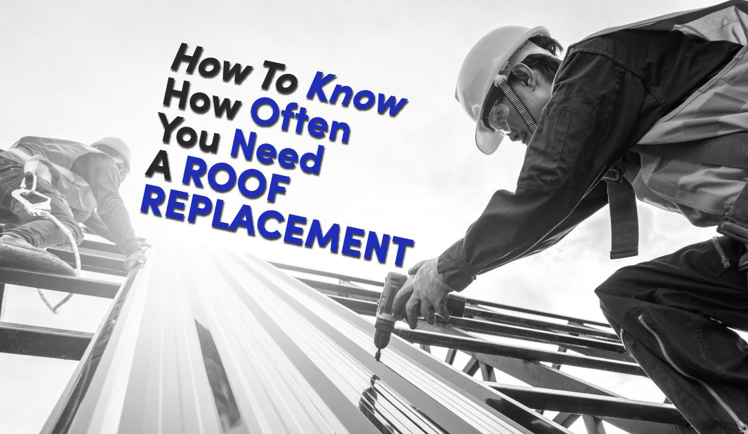 How To Know How Often You Need A Roof Replacement