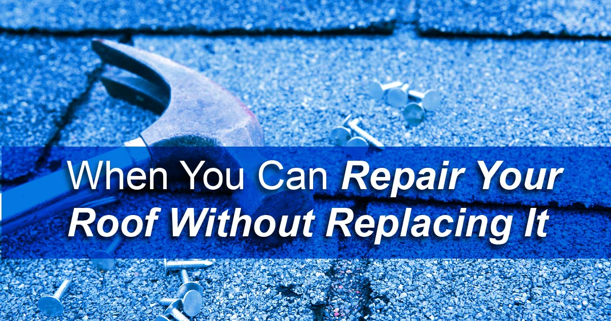 When You Can Repair Your Roof Without Replacing It