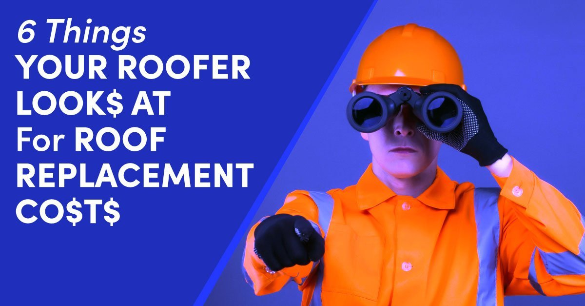 6 Things Your Roofer Looks At For Roof Replacement Costs