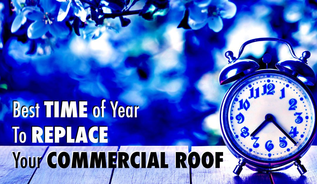 Best Time of Year to Replace Your Commercial Roof