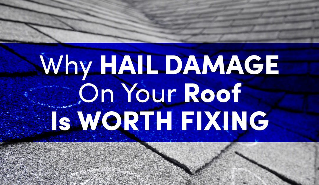 Why Hail Damage On Your Roof Is Worth Fixing