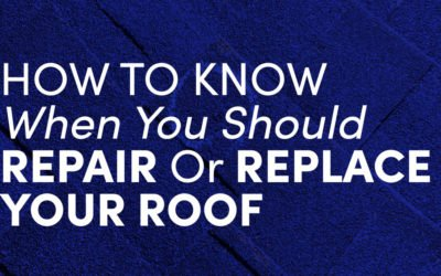 How To Know When You Should Repair Or Replace Your Roof